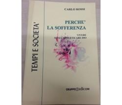 Perchè la sofferenza - Carlo Rossi,  2001,  Gruppo Edicom