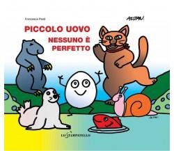 Piccolo uovo – Nessuno è perfetto - Francesca Pardi,  2020,  Lo Stampatello