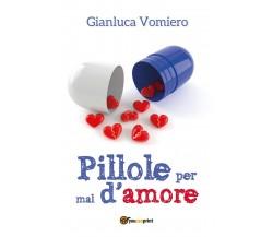 Pillole per mal d'amore di Gianluca Vomiero,  2017,  Youcanprint