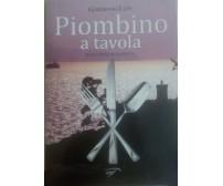 Piombino a tavola - Giordano Lupi - EIF narrativa , 2011 - C