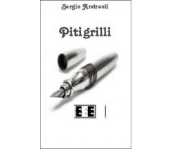 Pitigrilli di Andreoli Sergio,  2014,  Eee-edizioni Esordienti