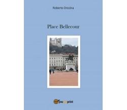 Place Bellecour di Roberto Drozina,  2017,  Youcanprint