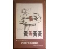 Poeticidio- Walter Fava - 1980, Rebellato - L  (con autografo)