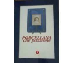 Porcellana che passione - Aa.vv. - 1999 - Unicredito Italiano - lo -