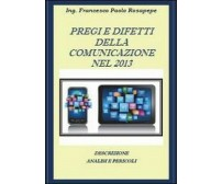 Pregi e difetti della comunicazione nel 2013 -  Francesco P. Rosapepe,  2013,  Y