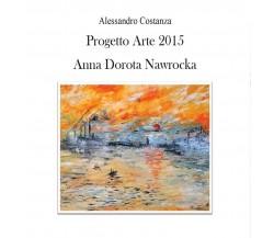 Progetto Arte 2015 Anna Dorota Nawrocka, Alessandro Costanza,  2016,  Youcanpr.