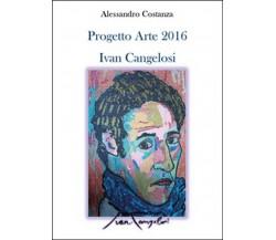 Progetto Arte 2016 Ivan Cangelosi di Alessandro Costanza,  2016,  Youcanprint