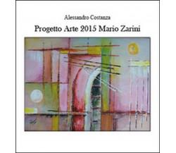 Progetto arte 2015. Mario Zarini di Alessandro Costanza,  2015,  Youcanprint