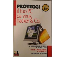 Proteggi il tuo pc da virus hacker & co. -  Davide Scullino,  2005, J.Group - dp
