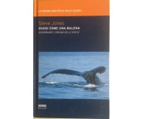 Quasi come una balena di Steve Jones, 2009, Fabbri editori