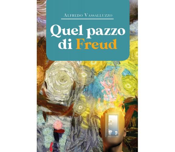 Quel pazzo di Freud di Alfredo Vassalluzzo,  2020,  Youcanprint