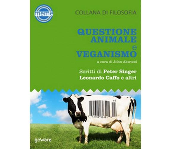 Questione animale e veganismo - J. Akwood,  2018,  Goware