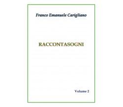 RACCONTASOGNI Volume 2 di Franco Emanuele Carigliano,  2018,  Youcanprint