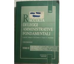 Raccolta di leggi amministrative fondamentali Tomo II di Aa.vv.,  1994,  Edizion