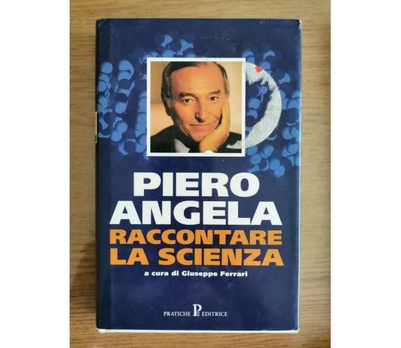 Raccontare la scienza - P. Angela - Pratiche editrice - 1998 - AR