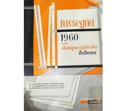 Rassegna 1960 della stampa agricola italiana - Aa.vv. - 1960 - Agricoltura - lo