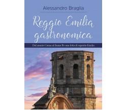 Reggio Emilia gastronomica di Alessandro Braglia,  2020,  Youcanprint