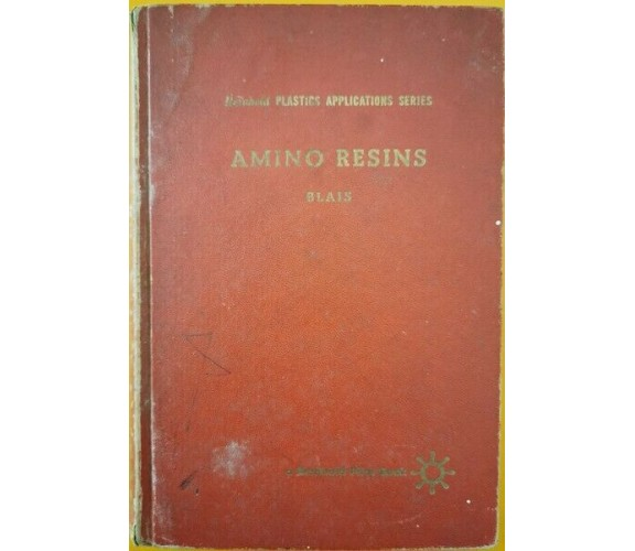 Reinhold Plastic applications series - Amino Resins  di John F. Blais, 1959 - ER
