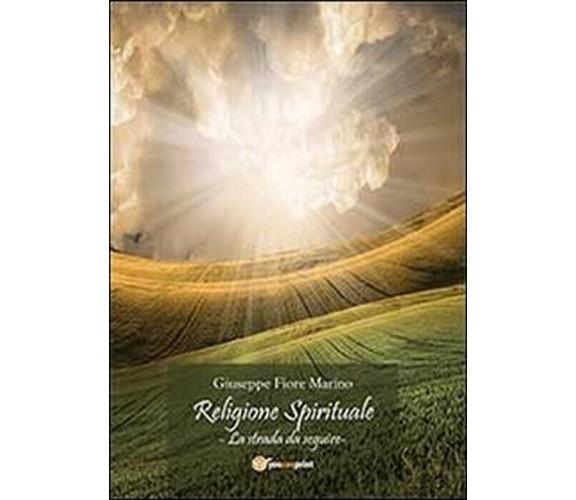 Religione spirituale. La strada da seguire -  Giuseppe Fiore Marino,  2012,  You