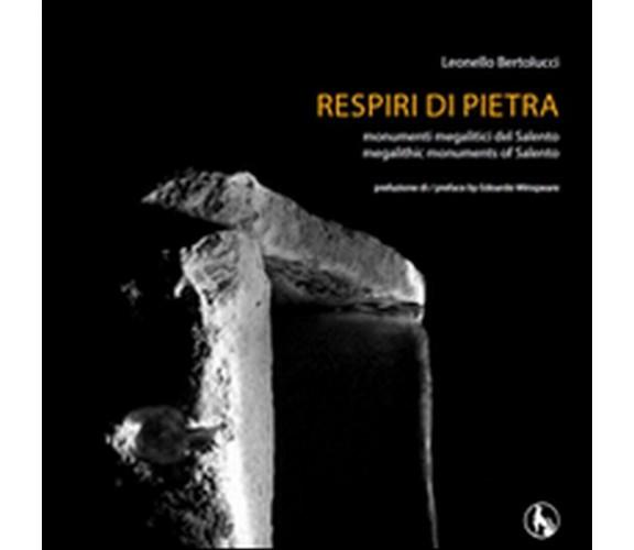 Respiri di pietra. Monumenti megalitici del Salento,  di Leonello Bertolucci
