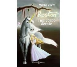Reston, l'unicorno dorato - Milena Ziletti,  2020,  Gilgamesh Edizioni