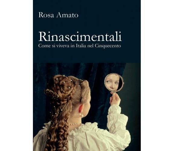 Rinascimentali - Rosa Amato,  2017,  Youcanprint