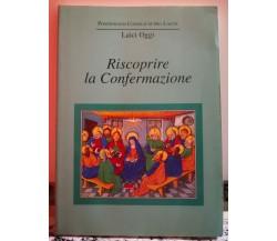 Riscoprire la Confermazione di A.a.v.v,  2000,  Tipografia Del Vaticano-F