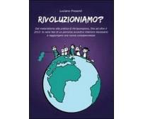 Rivoluzioniamo? -  Luciano Presenti,  2011,  Youcanprint
