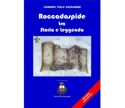 Roccadaspide Tra Storia E Leggenda - Ristampa Anastatica - C. Italo Pazzanese