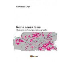 Roma senza tema. Abusivismo, periferie, rigenerazione, progetto (F. Crupi) - ER