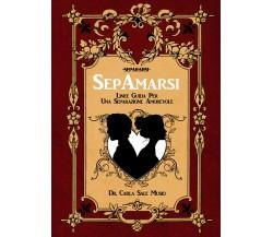 SEPAMARSI. Linee guida per una separazione amorevole di Carla Sale Musio,  2017
