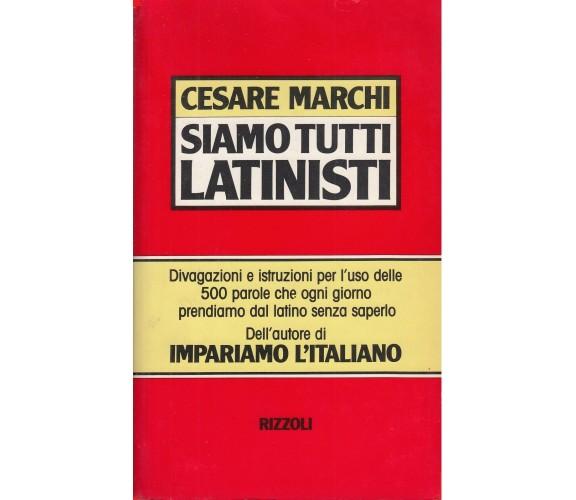 SIAMO TUTTI LATINISTI - CESARE MARCHI - Rizzoli, 1986