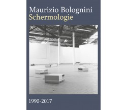 Schermologie 1990-2017, Maurizio Bolognini,  2018,  Youcanprint - ER