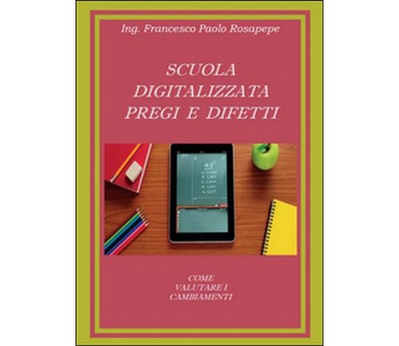 Scuola digitalizzata: pregi e difetti , Francesco P. Rosapepe,  2014,  Youcanpri