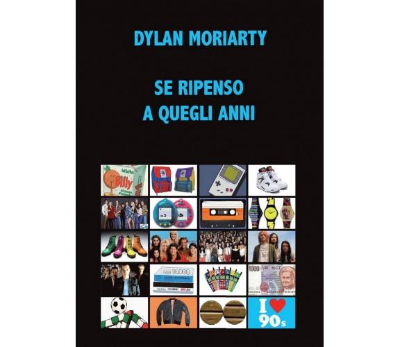 Se ripenso a quegli anni di Dylan Moriarty,  2017,  Youcanprint