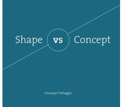 Shape vs Concept  di Giuseppe Vultaggio,  2017,  Youcanprint - ER