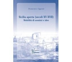 Sicilia aperta (secoli XV-XVII) mobilità di uomini e idee - Domenico Ligresti