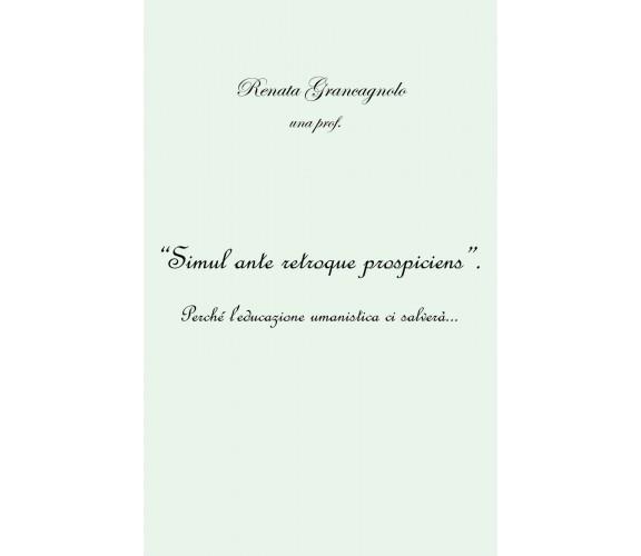 """""""Simul ante retroque prospiciens"""" di Renata Grancagnolo,  2020,  Youcanprint"""