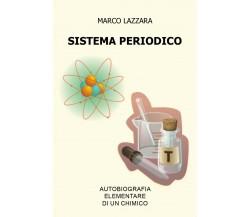 Sistema Periodico - Autobiografia Elementare di un Chimico di Marco Lazzara