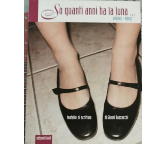 So quanti anni ha la luna  di Gianni Bazzocchi,  2004,  Edizioni Coinè - ER
