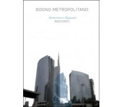 Sogno metropolitano di Domenico Dignati,  2015,  Youcanprint