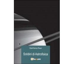 Soldini di astrofisica, di Gianfranco Pesci,  2012,  Youcanprint