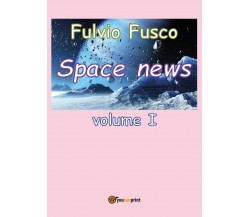 Space News - vol.I di Fulvio Fusco,  2016,  Youcanprint