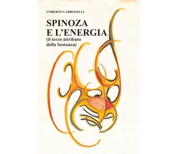 Spinoza e L'Energia di Umberto Carbonelli,  2020,  Youcanprint