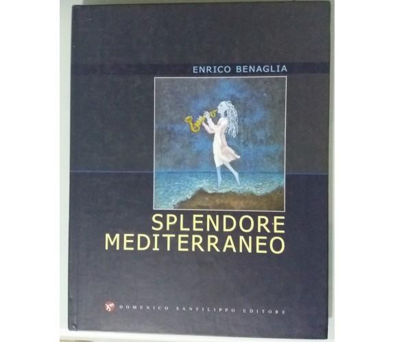 Splendore mediterraneo - Enrico Benaglia - Domenico Sanfilippo Ed. - 2011 - G