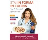Stai in forma in cucina  di Serena Missori,  2015,  Libellula Edizioni