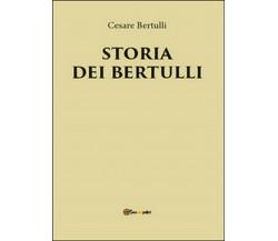 Storia dei Bertulli  di Cesare Bertulli,  2016,  Youcanprint