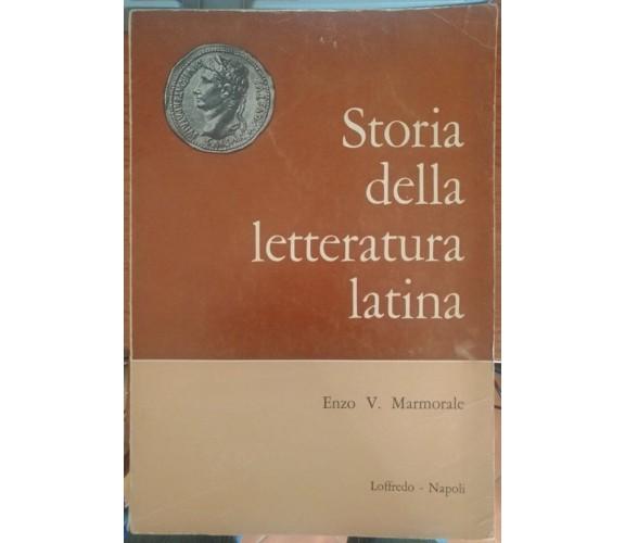 Storia della letteratura latina - Enzo V. Marmorale,  1966,  Loffredo - S