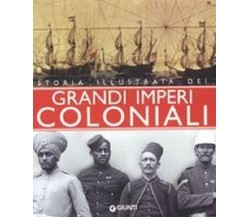 Storia illustrata dei GRANDI IMPERI COLONIALI - Fiorani Flavio - GIUNTI EDITORE
