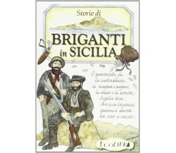 Storie di briganti in Sicilia - Savoia Natascia,  2008,  Ecolibri